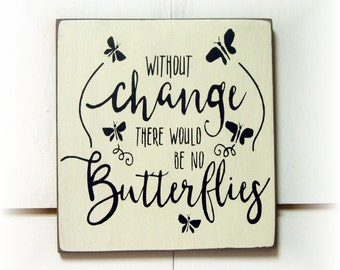 Without change their would be no butterflies wood sign