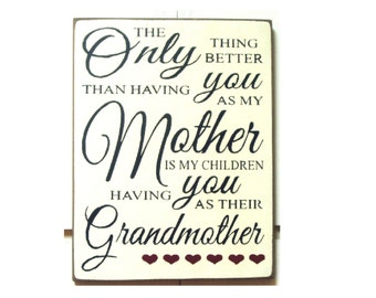The only thing better than having you for a Mother is my children having you as their Grandmother wood sign