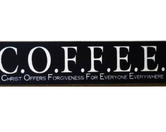 COFFEE Christ Offers Forgivness For Everyone Everywhere wood sign
