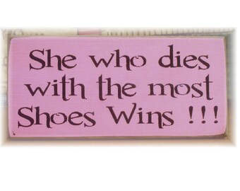 She who dies with the most shoes wins primitive wood sign