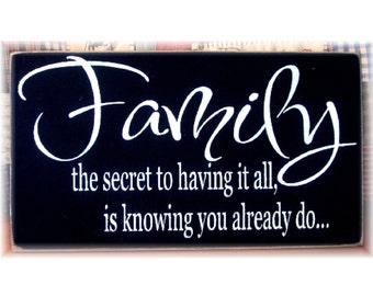 Family the secret to having it all is knowing you already do wood sign