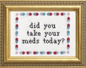 Subversive Cross Stitch PDF pattern: Did You Take Your Meds Today?