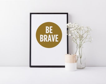 Be Brave, Wall Print, Wall Decor, Quote, Circle, Gold, Printable, Digital Poster Print, Instant Download