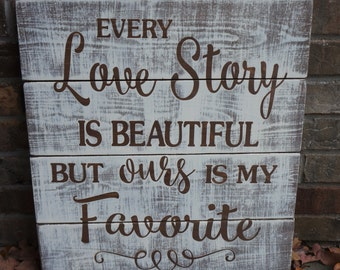 ON SALE In Stock and Ready to Ship Every Love Story is Beautiful but ours is my Favorite Sign Decoration You choose colors