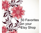 50 favorites on your Etsy Shop Items.