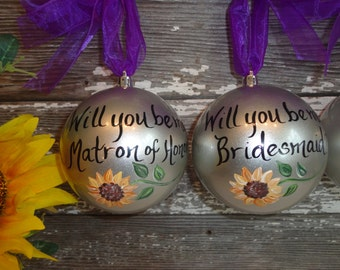 Will You Be My Bridesmaid Ornaments, Hand Painted Personalized Ornaments, Will you be my Bridesmaid? SUNFLOWER Ornament, Bridesmaid Proposal