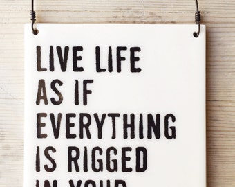 porcelain wall tile screenprinted text live life as if everything is rigged in your favor. -rumi
