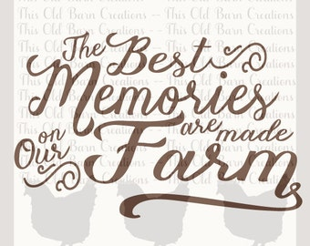 The best Memories are made on our Farm SVG DXF JPG pdf png cutting file