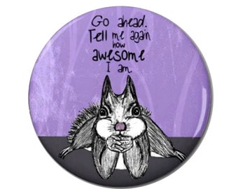 Awesome Squirrel Magnet or Pinback Button- W3