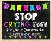 Stop Crying Mom Chalkboard sign, Instant Download, GIRL COLORS, graduation day sign, Last day of school sign, Teacher Class photos last day