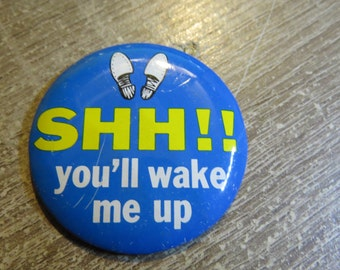 "Vintage 1960's Tin Metal Funny Pin Pinback Button That Reads ""SHH!! You'll Wake Me Up """