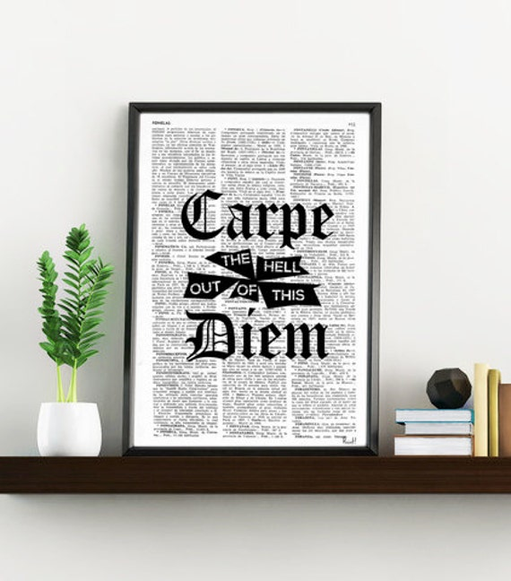 Carpe the hell out of this diem version 02, Gift, UNIQUE Gift, Funny Quote Poster, College Dorm Room, Carpe Diem Print TYQ017