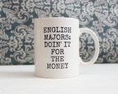 christmas in july sale // English Majors Doing it for the Money Mug - teacher gift, funny coffee cup - Ready to Ship