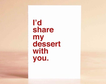 Valentine's Love - Funny Valentine Card - Valentine's Gift - Boyfriend Valentine Card - I'd share my dessert with you.
