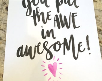 You Put the Awe in Awesome -- prints or cards