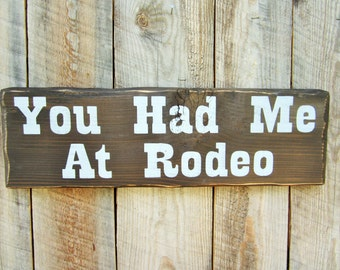 Rustic Home Decor Rustic Rodeo Sign You Had Me At Rodeo Cowboy Cowgirl Sign Country Decor Barn Sign Western Sign Western Decor Reclaimed