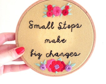 "Hand Embroidered Hoop Art - Positive Quote ""Small Steps Made Big Changes"" - 6.5 Hoop - ready for hanging!"