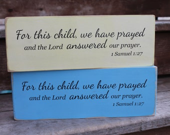 "1 Samuel 1:27, ""For this child, we have prayed and the LORD answered our prayer."""