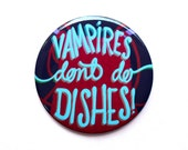 "What We Do In The Shadows Button // Vampires don't do dishes // 2"" Pinback Button or Magnet"