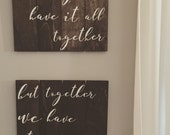 Wood Sign, Calligraphy, Calligraphy Wood Sign, We May Not Have It All Together, But Together We Have It All, Wall Art, Wall Decor, Pair,gift