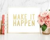 Make It Happen Inspirational Art Print - Gold Faux Foil Matte Art Print - Office Decor - Motivational Quote - Bedroom Decor - SKU: 209