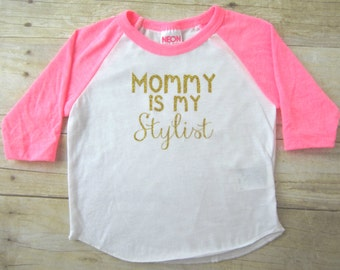 Mommy is my Stylist Shirt...Baby Girl Clothes...Toddler Raglan...Hipster Shirt...Toddler Girl Shirt...Baby Girl Shirt...Hipster Girl Clothes