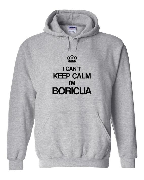 I Can't Keep Calm I'm Boricua HOODIE - San Juan, Bayamon, Carolina, gift idea - ID: 170