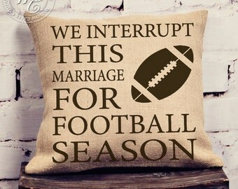 Football Decor, Fall Pillow, We Interrupt This Marriage For Football Season, Man Cave Decorations, Living Room Pillow, Gift for Husband,