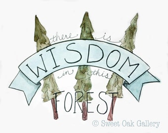 There is Wisdom in this Forest Watercolor Painting, Hand lettered, 8x10, 5x7