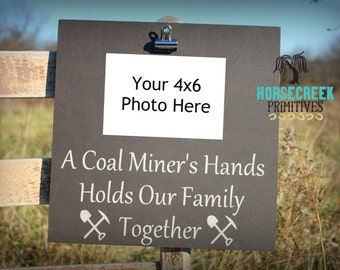 """Coal Miner Photo Clip Sign """"A Coal Miner's Hands Holds Our Family Together"""" Coal Miner photo holder sign"""