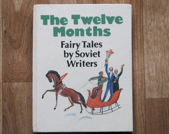 The Twelve Months: Fairy Tales by Soviet Writers