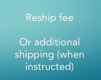 Fee to reship item after returned for bad address or to cover additional shipping