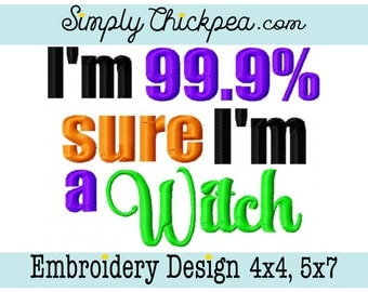 Embroidery Design - I'm 99.9% Sure I'm a Witch - Halloween Saying - Funny - For 4x4 and 5x7 Hoops