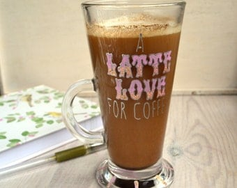 A Latte Love For Coffee mug - hand painted mug, latte mug, painted glass mug, coffee gift, quote mug, glitter mug