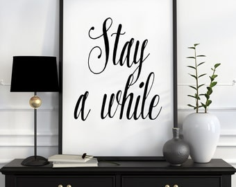 Stay A While Print, Instant Download, Poster, White and Black Print,Instant Download, Printable Art, Inspirational, Wall Art, Scandinavian