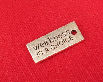 """BULK! 15pc """"Weakness is a choice"""" charms in antique silver style (BC901B)"""