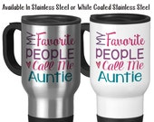 Travel Mug, My Favorite People Call Me Auntie Auntie Gift Auntie Mug Love My Niece and Nephew, Stainless Steel, 14 oz - Gift Idea