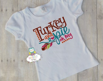 Turkey and Pie oh My Shirt or Bodysuit, Thanksgiving ,Thankful shirt, Turkey Day Shirt, Girl Thanksgiving Outfit, Girl Thanksgiving Clothing