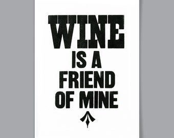 Wine is a friend of mine A4 Letterpress Print