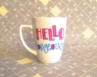 Hello Gorgeous Mug. Hello Beautiful Mug. Good Morning Mug.