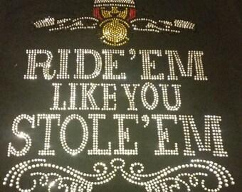 Ride'em Like you Stole'em