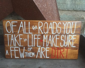 Hand painted wooden sign - dirt roads, where life takes you, farm life, country, back roads