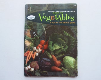 Good Housekeeping's Book of Vegetables, To Tempt the Most Reluctant Appetites, Vintage Cookbook, Recipes, Book Number 10