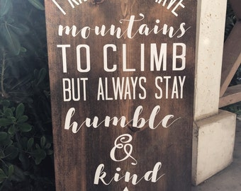 "Humble And Kind Sign - Mountains to Climb - Wood Signs - Lyric Signs - Mountains - Rustic Signs - Nursery Decor- (11"" x 23"")"