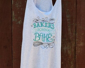 "Baking Shirt / Embroidered ""Bakers Gonna Bake"" / Cooking Tank Top"