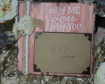 "9.5x9.5 Picture Frame/Picture Holder ""All Of Me Loves All Of You"" Sign, Custom Made, Hand Painted, Shabby Chic, Cottage Chic, Vintage"