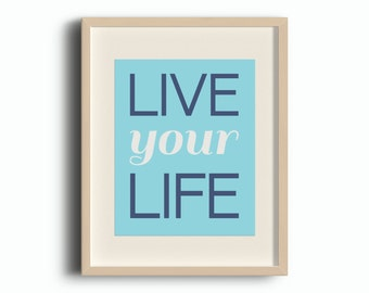 Live Your Life Print, Instant Download, Printable Art, Typography Print