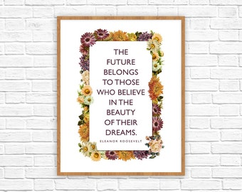 """Eleanor Roosevelt Quote """"The Future Belongs to Those Who Believe in the Beauty of Their Dreams""""   Inspiring quotes   Motivational poster"""