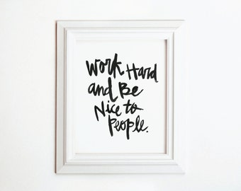 Work Hard and Be Nice to People - printable quote / black office art  / kid's room art / studio print / watercolor lettering / motivational