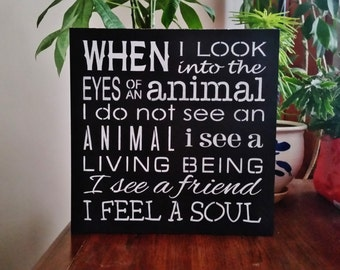 When i look into the EYES OF an ANIMAL, vegan sign, vegetarian sign, home decor, black white, animal lovers dog cat anti hunter